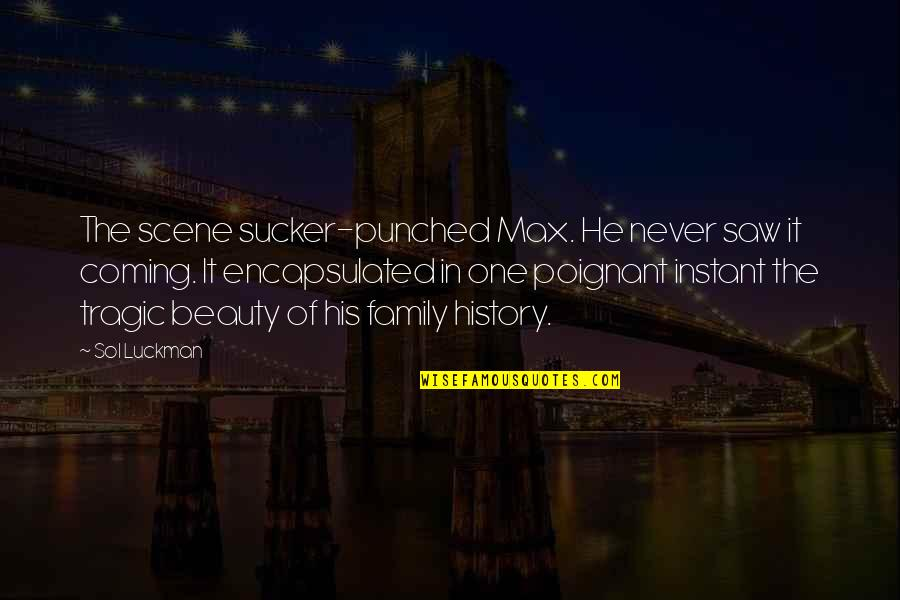 Never Saw It Coming Quotes By Sol Luckman: The scene sucker-punched Max. He never saw it
