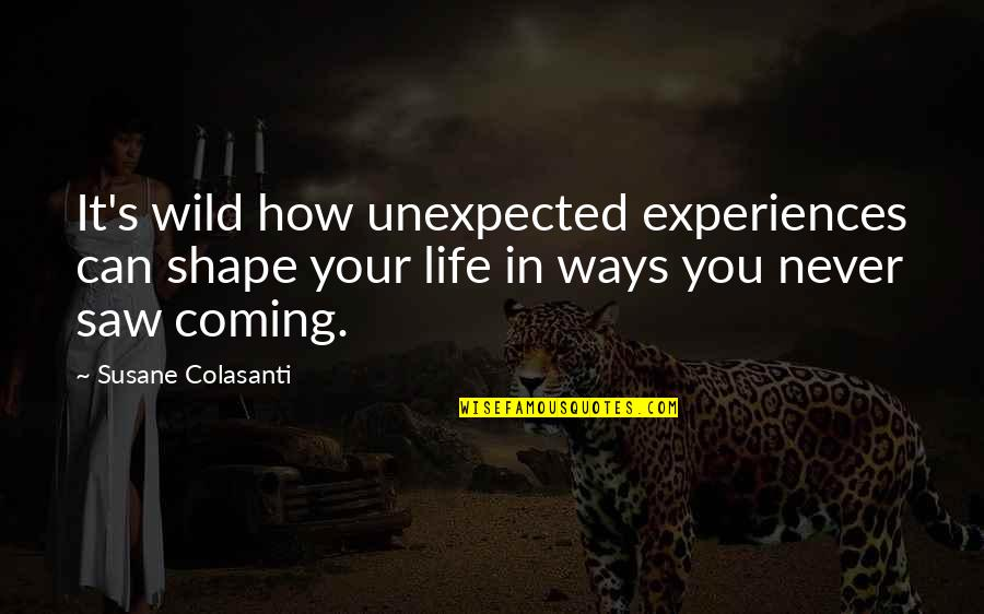 Never Saw It Coming Quotes By Susane Colasanti: It's wild how unexpected experiences can shape your