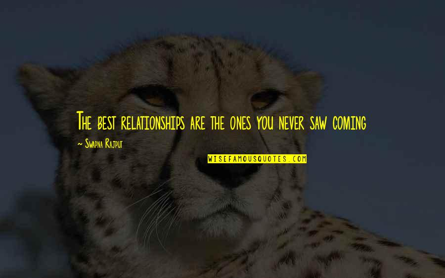 Never Saw It Coming Quotes By Swapna Rajput: The best relationships are the ones you never
