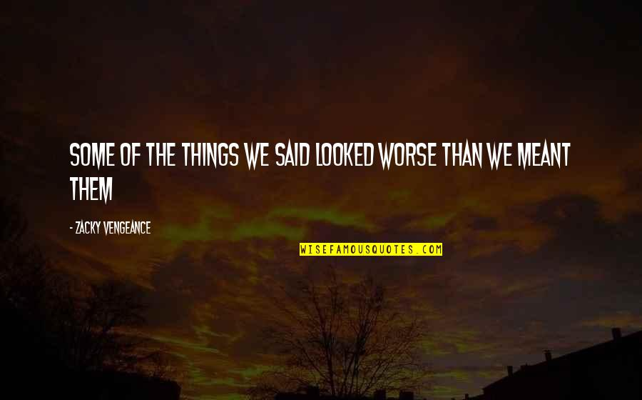 Never Saw It Coming Quotes By Zacky Vengeance: Some of the things we said looked worse