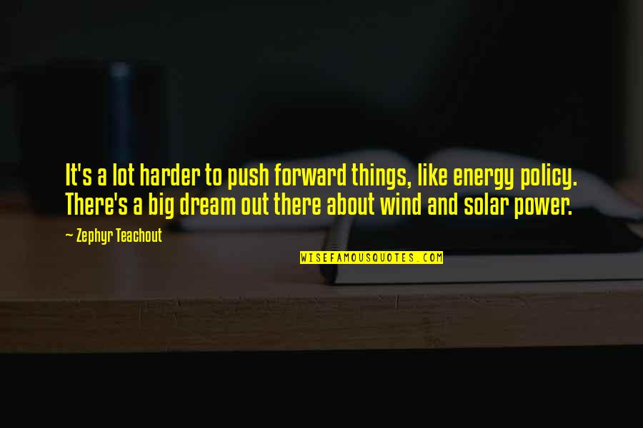 Never Say Goodbye Friends Quotes By Zephyr Teachout: It's a lot harder to push forward things,