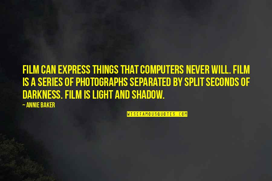 Never Separated Quotes By Annie Baker: Film can express things that computers never will.