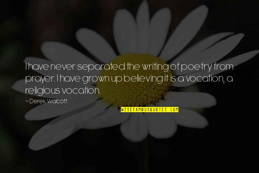 Never Separated Quotes By Derek Walcott: I have never separated the writing of poetry