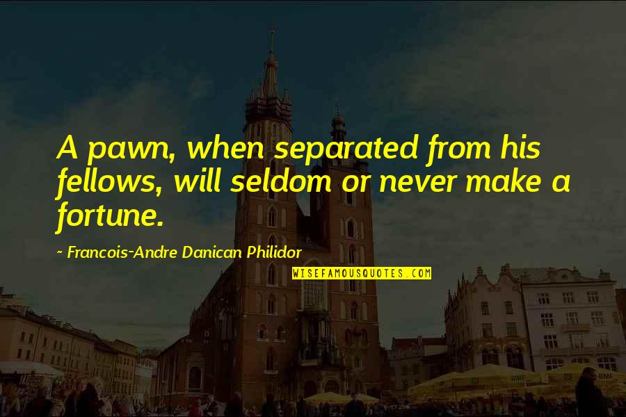 Never Separated Quotes By Francois-Andre Danican Philidor: A pawn, when separated from his fellows, will