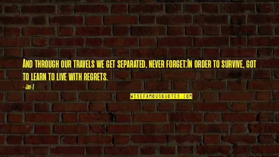 Never Separated Quotes By Jay-Z: And through our travels we get separated, never