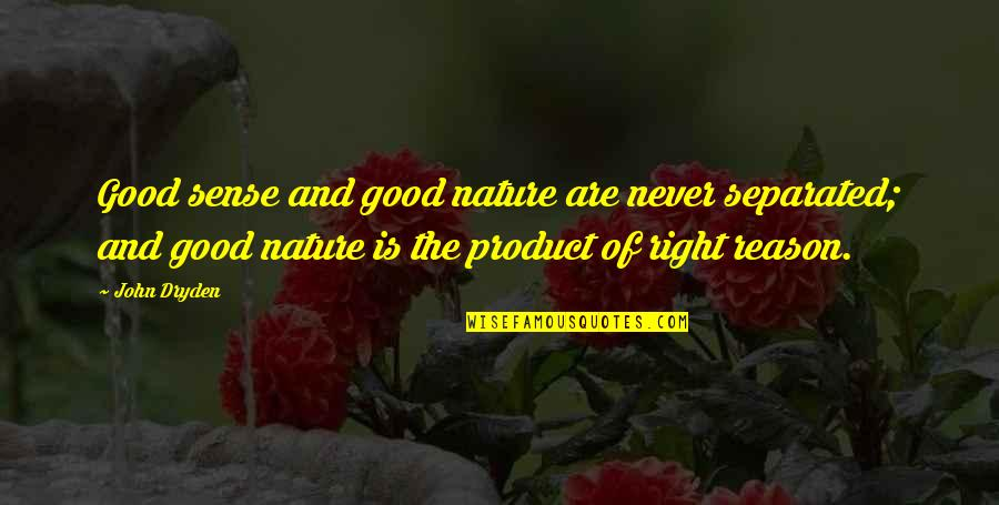 Never Separated Quotes By John Dryden: Good sense and good nature are never separated;