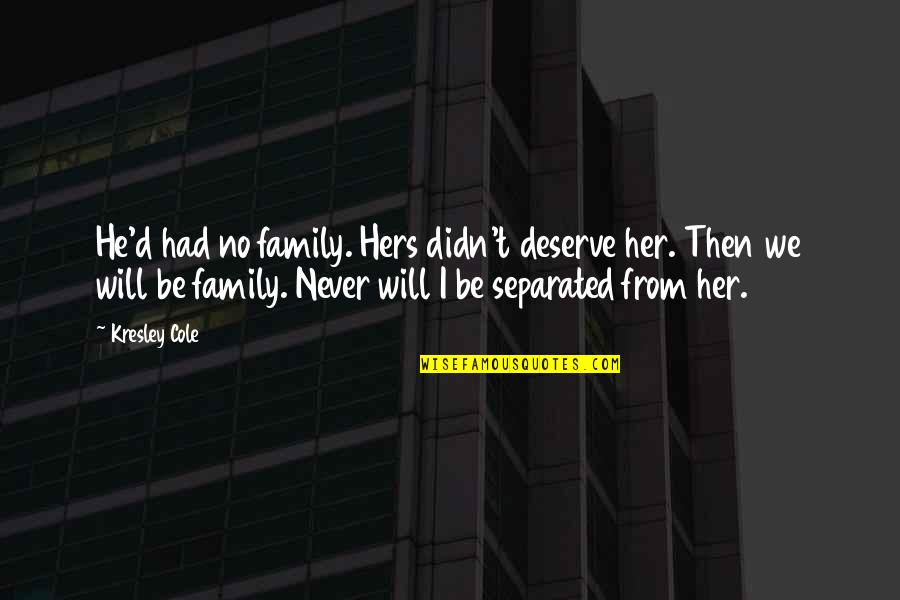 Never Separated Quotes By Kresley Cole: He'd had no family. Hers didn't deserve her.