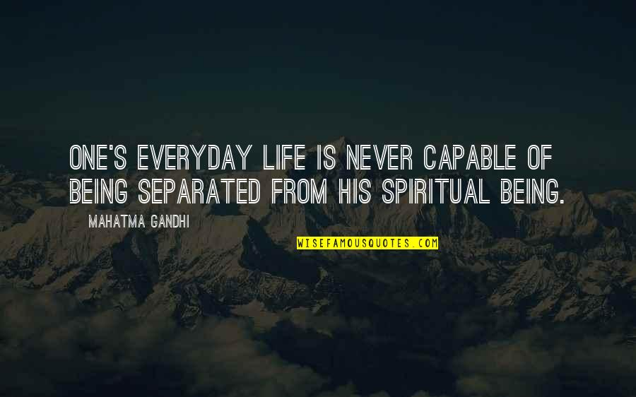 Never Separated Quotes By Mahatma Gandhi: One's everyday life is never capable of being