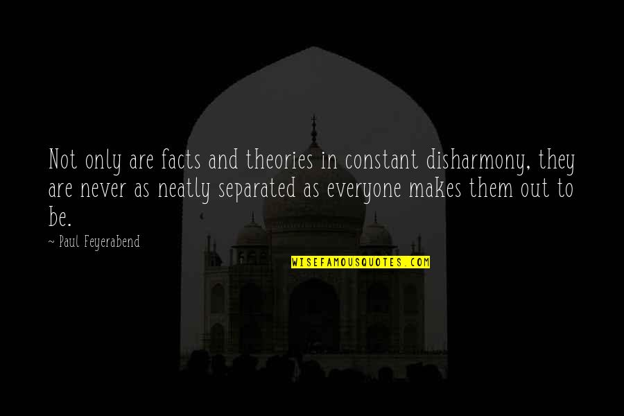 Never Separated Quotes By Paul Feyerabend: Not only are facts and theories in constant