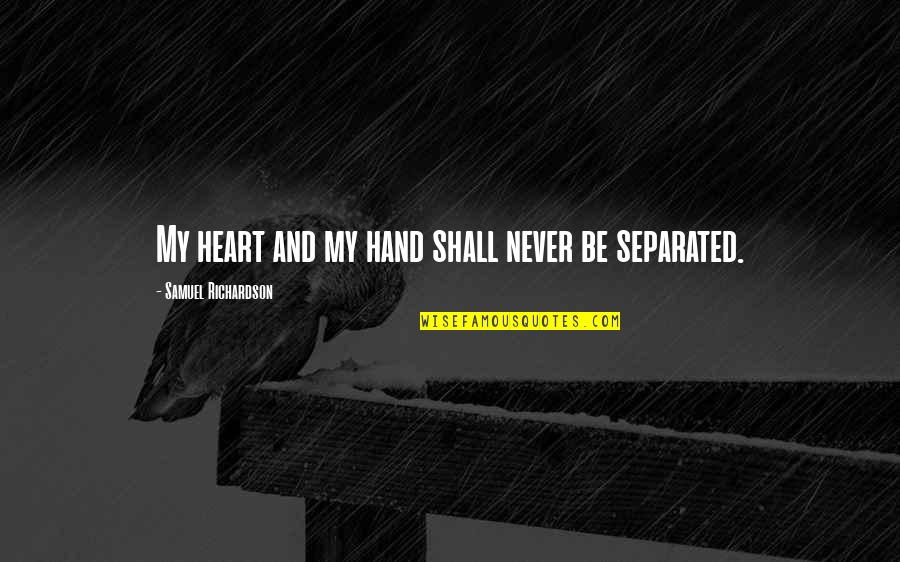 Never Separated Quotes By Samuel Richardson: My heart and my hand shall never be