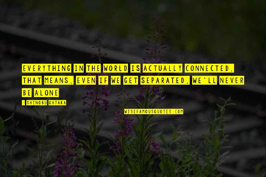 Never Separated Quotes By Shinobu Ohtaka: Everything in the world is actually connected. That