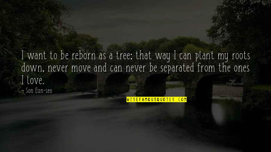 Never Separated Quotes By Son Eun-seo: I want to be reborn as a tree;