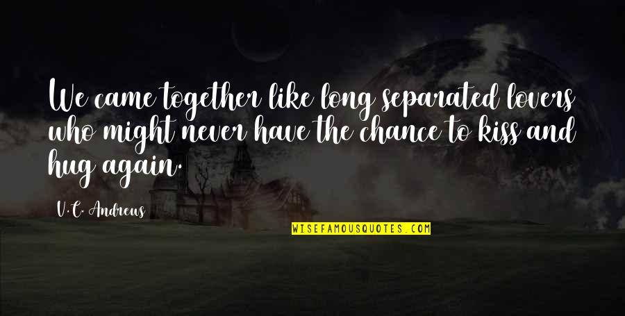 Never Separated Quotes By V.C. Andrews: We came together like long separated lovers who