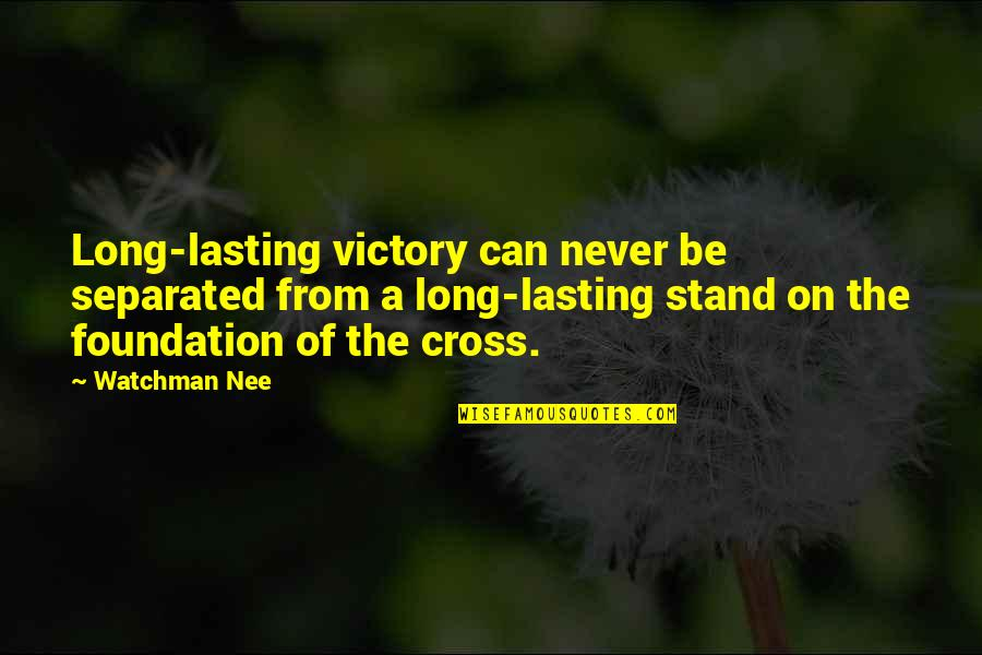 Never Separated Quotes By Watchman Nee: Long-lasting victory can never be separated from a