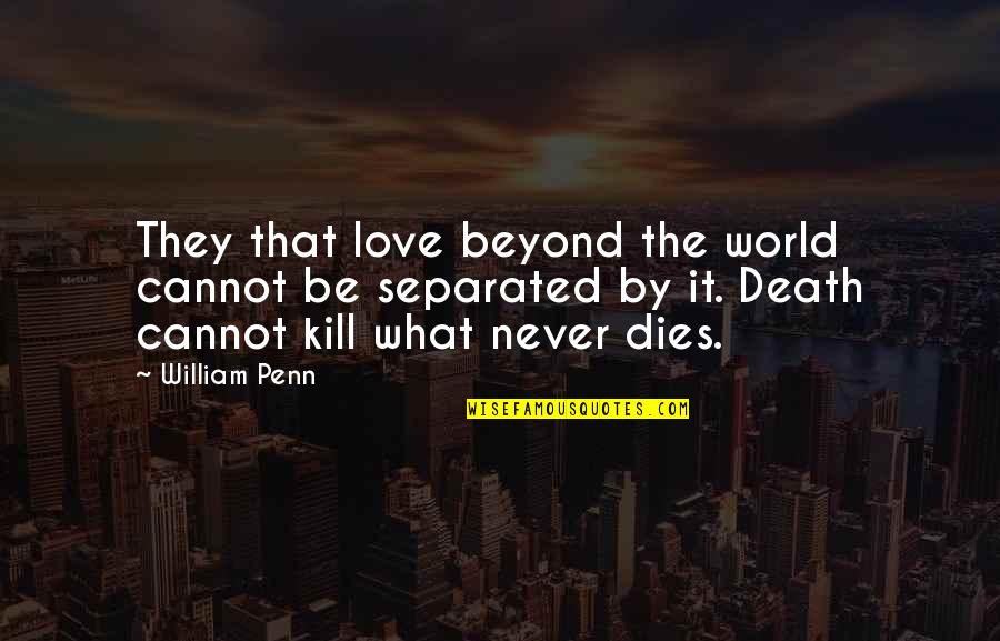 Never Separated Quotes By William Penn: They that love beyond the world cannot be