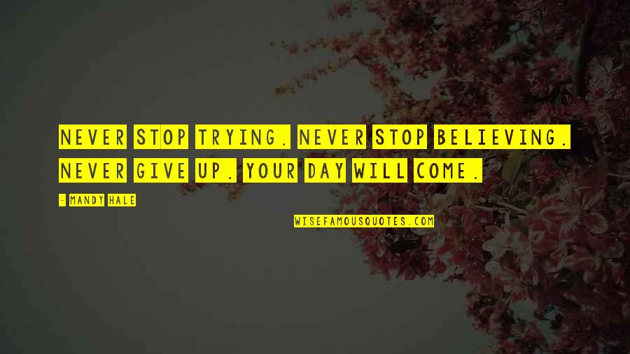 Never Stop Believing In Hope Quotes By Mandy Hale: Never stop trying. Never stop believing. Never give