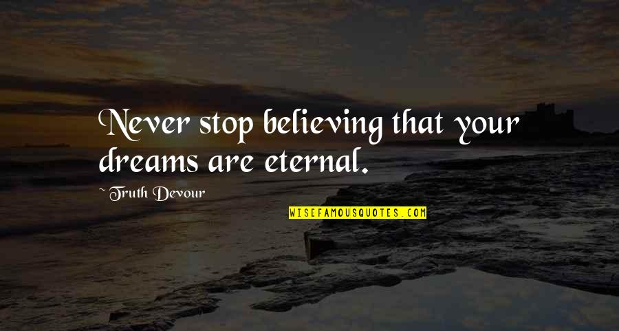 Never Stop Believing In Hope Quotes By Truth Devour: Never stop believing that your dreams are eternal.