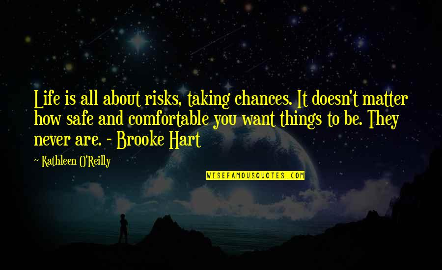 Never Taking Risks Quotes By Kathleen O'Reilly: Life is all about risks, taking chances. It