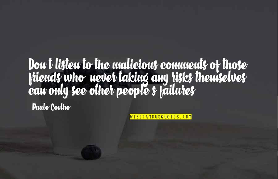 Never Taking Risks Quotes By Paulo Coelho: Don't listen to the malicious comments of those