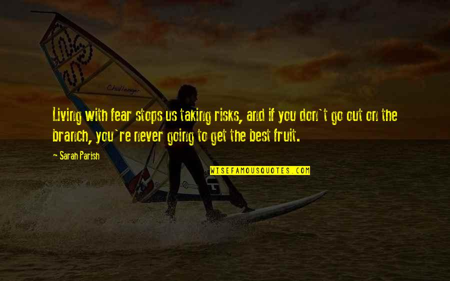 Never Taking Risks Quotes By Sarah Parish: Living with fear stops us taking risks, and