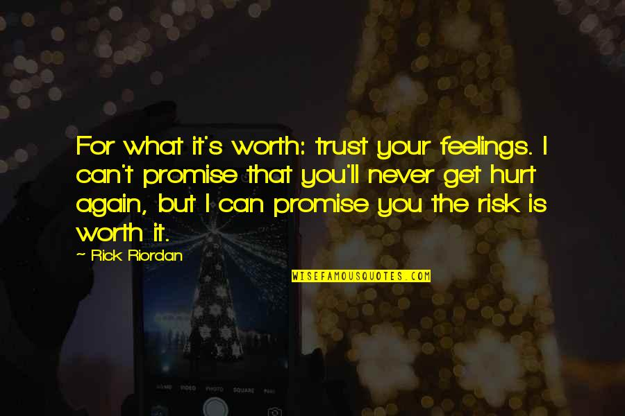 Never Trust Again Quotes By Rick Riordan: For what it's worth: trust your feelings. I