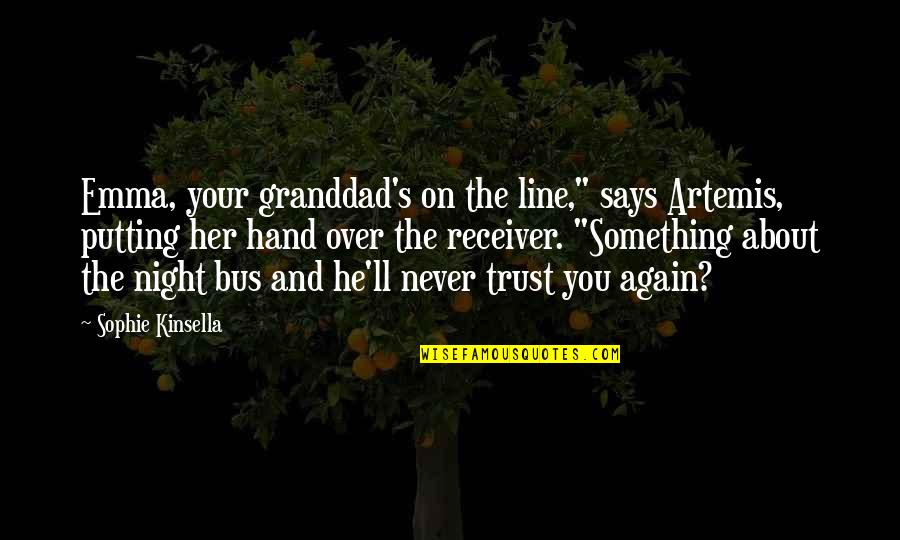 "Never Trust Again Quotes By Sophie Kinsella: Emma, your granddad's on the line,"" says Artemis,"