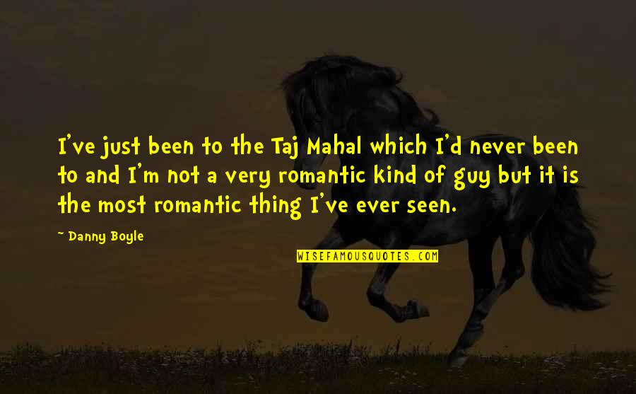 Never Trust Anyone But Yourself Quotes By Danny Boyle: I've just been to the Taj Mahal which