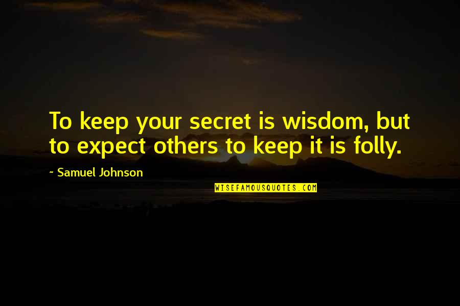 Never Trust Anyone But Yourself Quotes By Samuel Johnson: To keep your secret is wisdom, but to