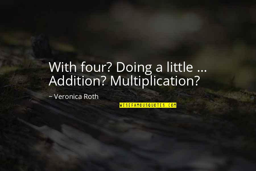 Never Trust Anyone But Yourself Quotes By Veronica Roth: With four? Doing a little ... Addition? Multiplication?