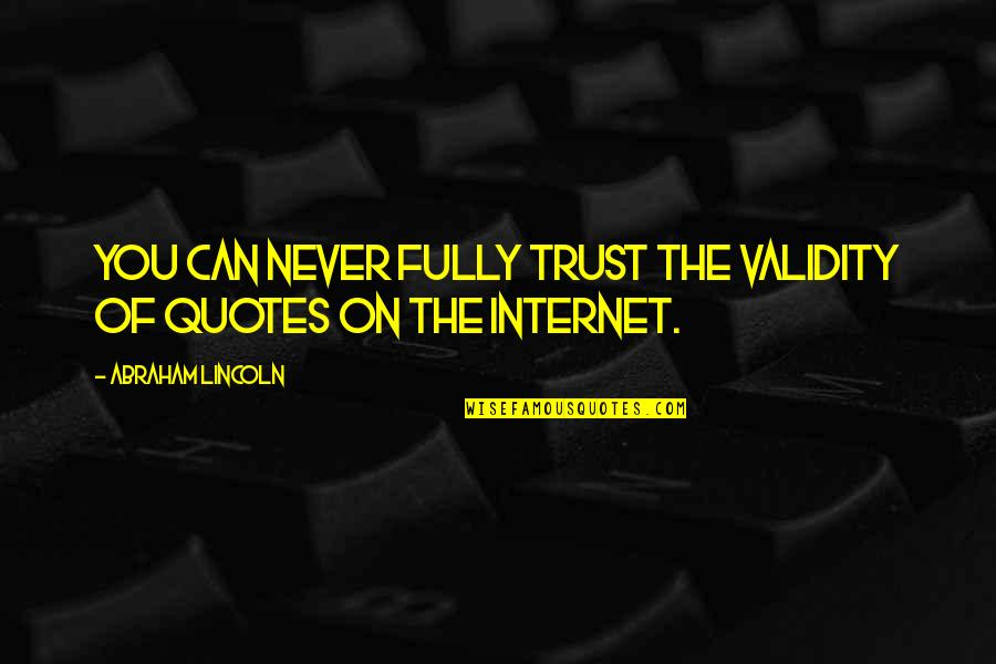 Never Trust Quotes By Abraham Lincoln: You can never fully trust the validity of