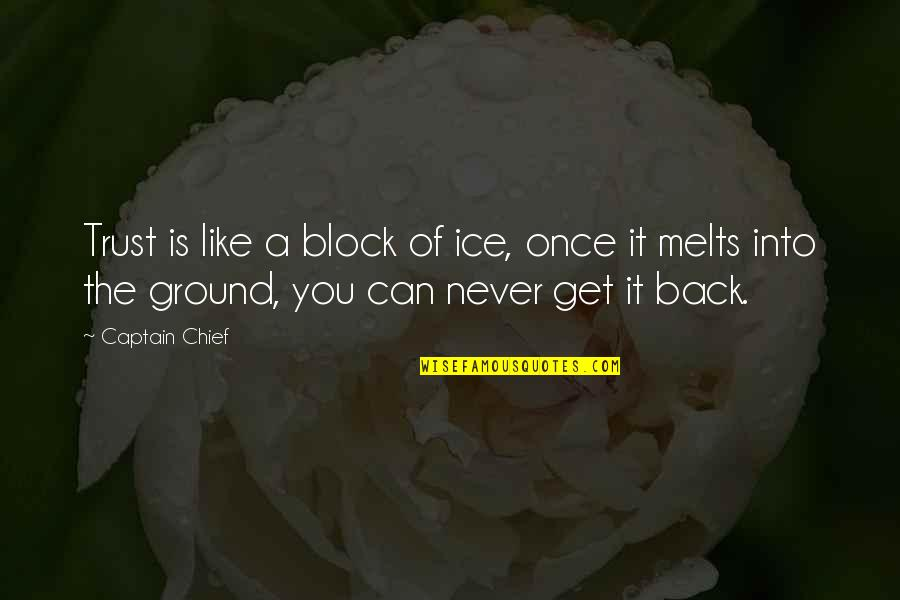 Never Trust Quotes By Captain Chief: Trust is like a block of ice, once