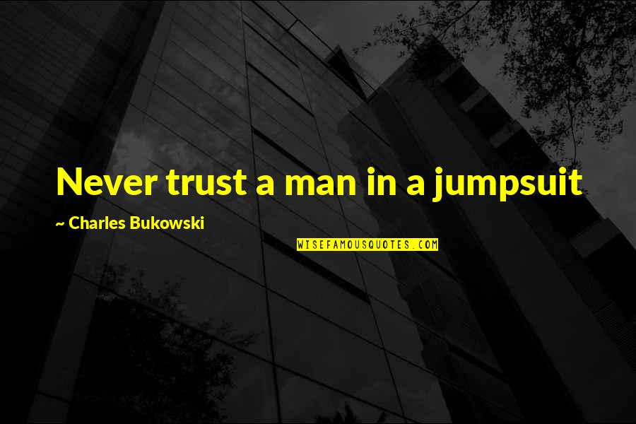 Never Trust Quotes By Charles Bukowski: Never trust a man in a jumpsuit