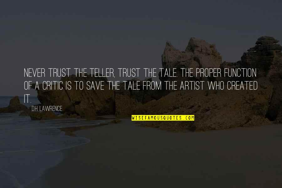 Never Trust Quotes By D.H. Lawrence: Never trust the teller, trust the tale. The