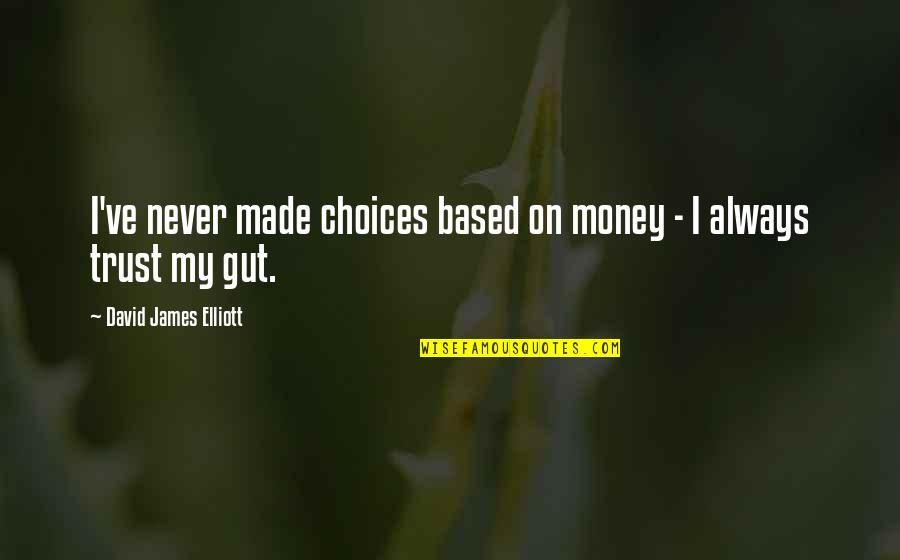Never Trust Quotes By David James Elliott: I've never made choices based on money -