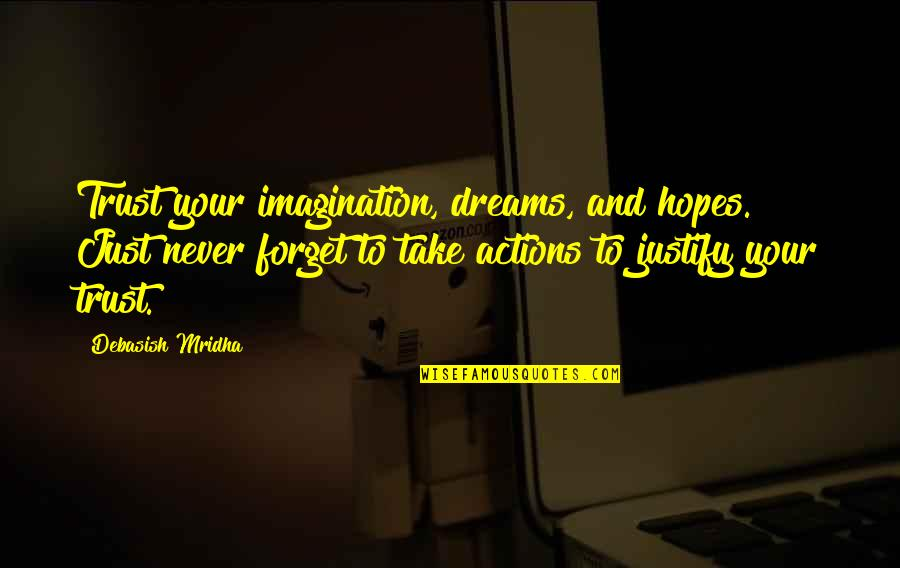 Never Trust Quotes By Debasish Mridha: Trust your imagination, dreams, and hopes. Just never