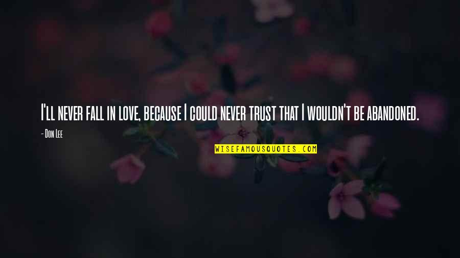 Never Trust Quotes By Don Lee: I'll never fall in love, because I could