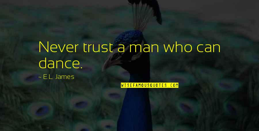 Never Trust Quotes By E.L. James: Never trust a man who can dance.