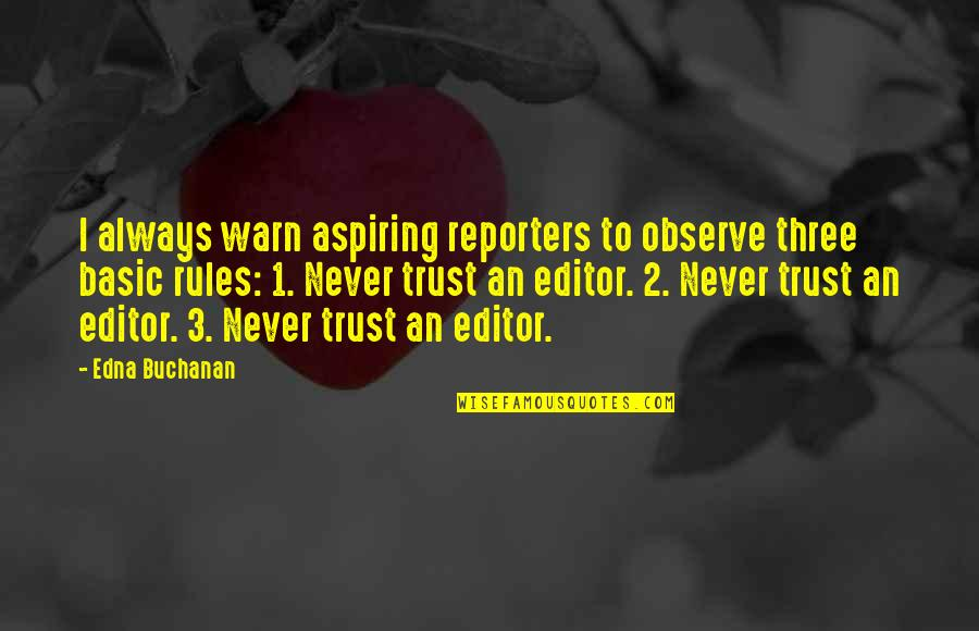 Never Trust Quotes By Edna Buchanan: I always warn aspiring reporters to observe three