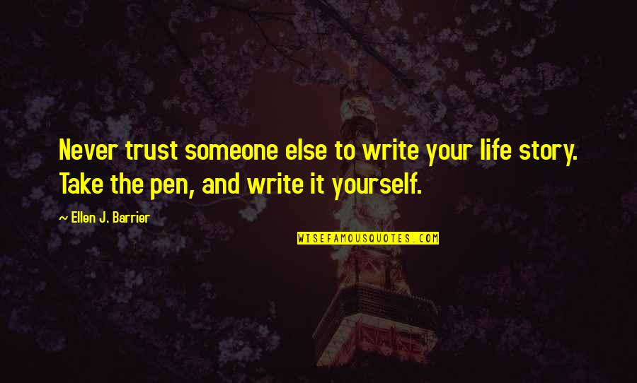Never Trust Quotes By Ellen J. Barrier: Never trust someone else to write your life