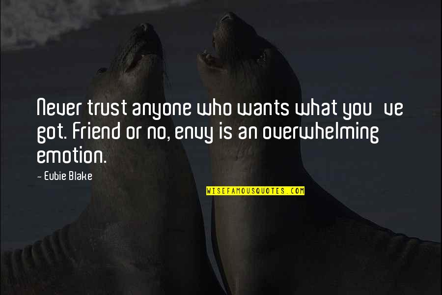 Never Trust Quotes By Eubie Blake: Never trust anyone who wants what you've got.