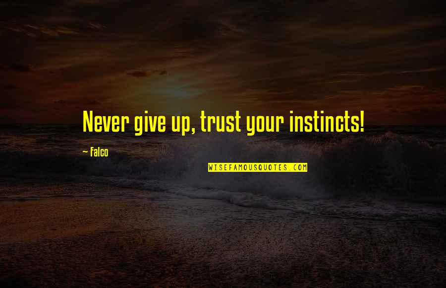 Never Trust Quotes By Falco: Never give up, trust your instincts!