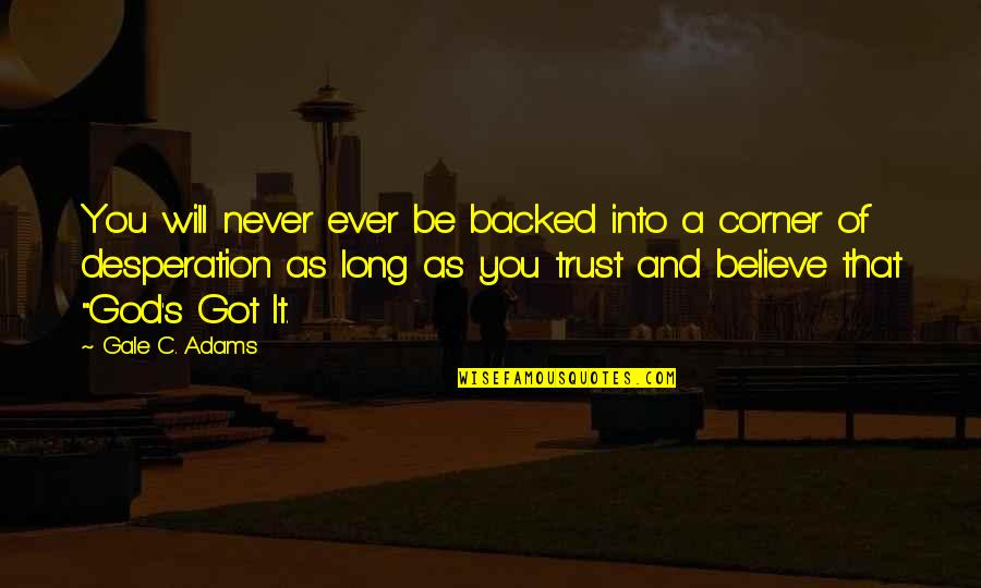 Never Trust Quotes By Gale C. Adams: You will never ever be backed into a