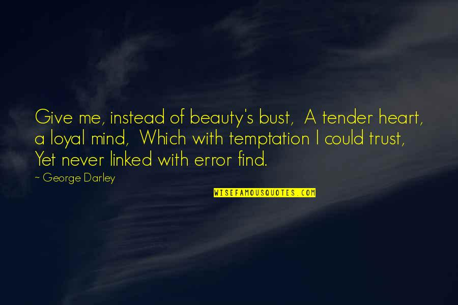 Never Trust Quotes By George Darley: Give me, instead of beauty's bust, A tender
