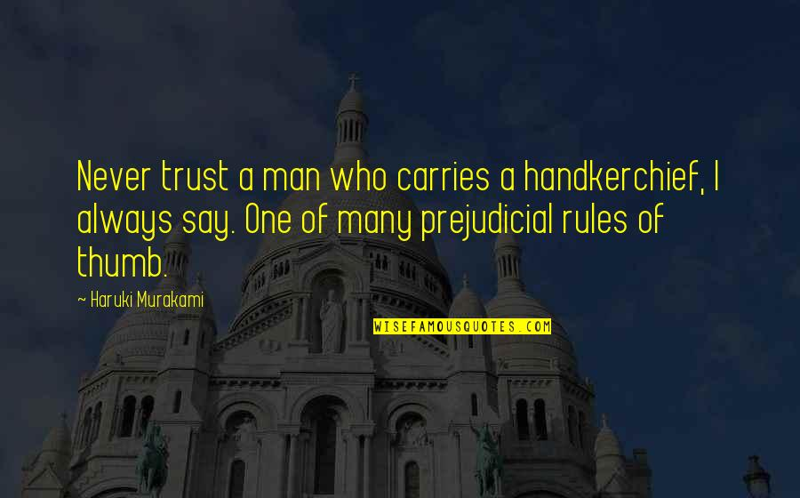 Never Trust Quotes By Haruki Murakami: Never trust a man who carries a handkerchief,