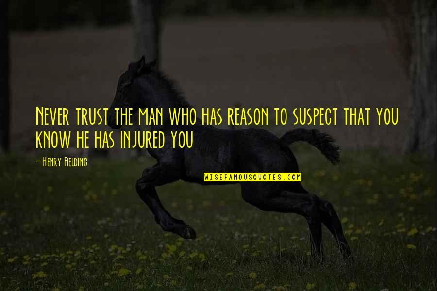 Never Trust Quotes By Henry Fielding: Never trust the man who has reason to