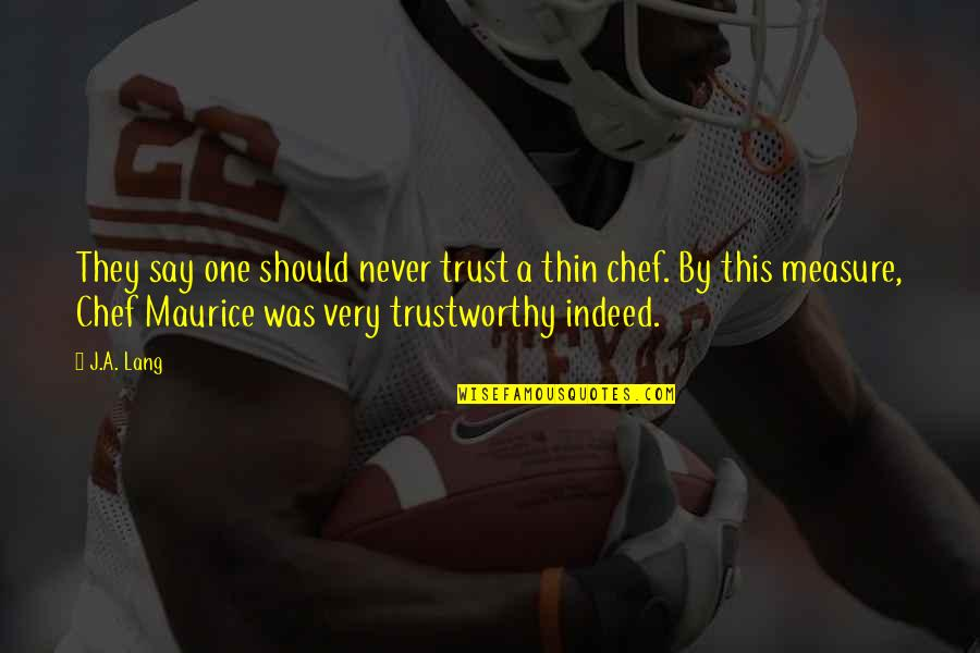 Never Trust Quotes By J.A. Lang: They say one should never trust a thin
