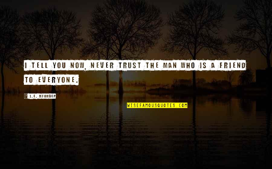 Never Trust Quotes By J.E. Mfombep: I tell you now, never trust the man