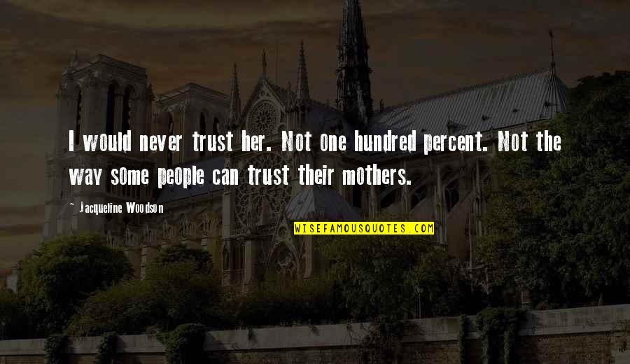 Never Trust Quotes By Jacqueline Woodson: I would never trust her. Not one hundred