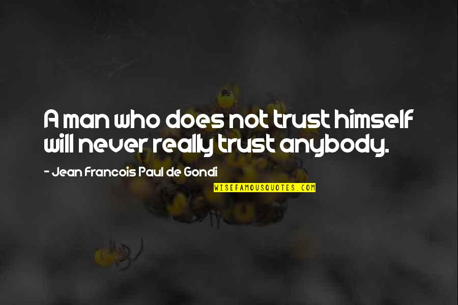 Never Trust Quotes By Jean Francois Paul De Gondi: A man who does not trust himself will