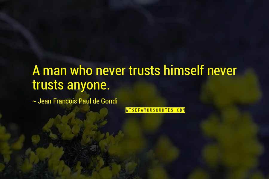 Never Trust Quotes By Jean Francois Paul De Gondi: A man who never trusts himself never trusts